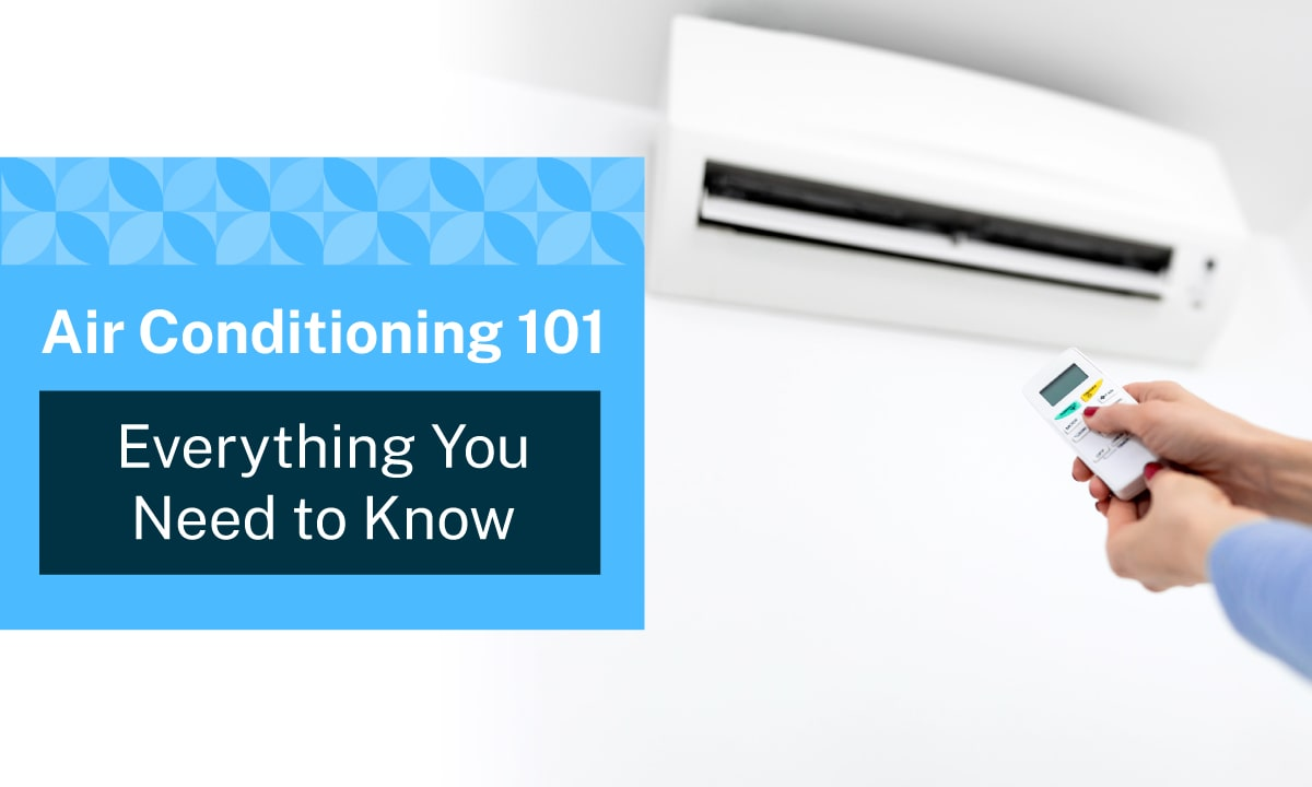 Air Conditioning 101 Everything You Need to Know