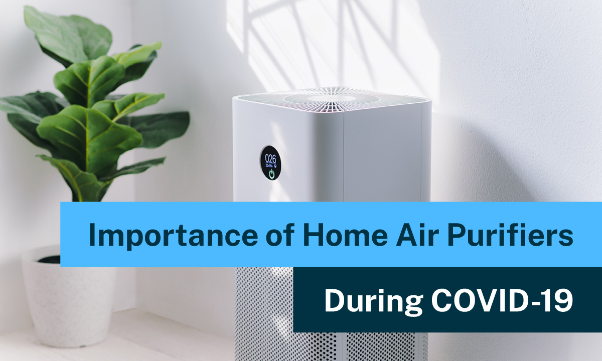 Importance of Home Air Purifiers During Covid-19