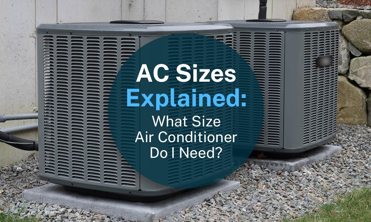 AC Sizes Explained What Size Air Conditioner Do I Need