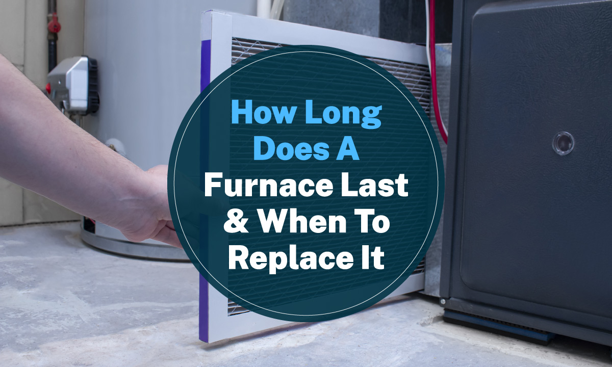 how long does a furnace last and when to replace it